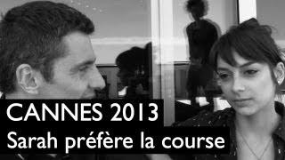 CANNES 2013 : Sarah Préfère la Course