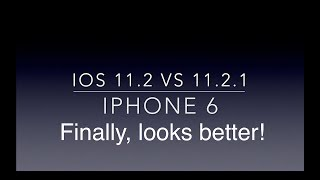 iOS 11.2 vs 11.2.1 - iPhone 6 - Looks better!