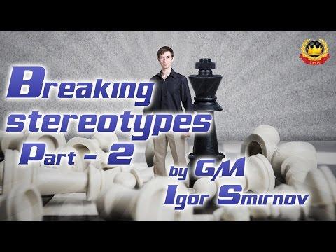 Breaking stereotypes Part - 2 by GM Igor Smirnov
