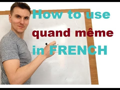 How to use 'quand même in French