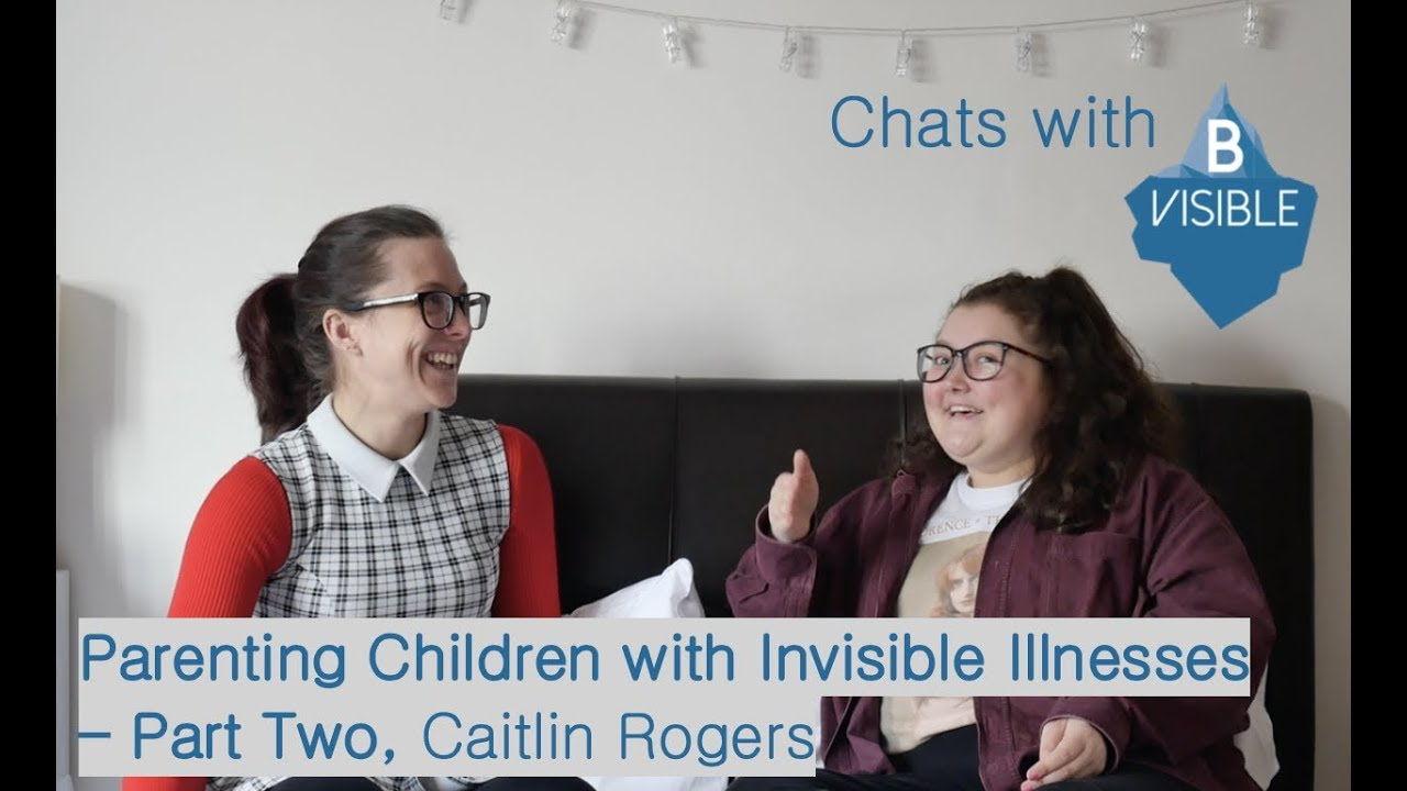 Chats with BVisible - Parenting Children with an Invisible Illness - Part 2