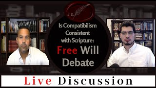 Debate (online): Is Compatibilism Consistent with Scripture (High Calvinist vs. Crypto Arminian)