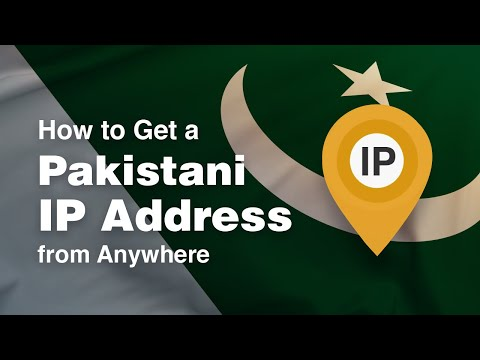 How To Get A Pakistani IP Address From Anywhere