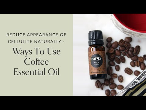 reduce-appearance-of-cellulite-naturally---ways-to-use-coffee-essential-oil