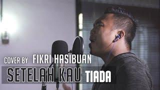 Cakra Khan - Setelah Kau Tiada (Cover by Fikri Hasibuan)