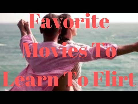 Favorite Movies To Learn To Flirt