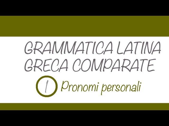 Pronomi in latino e greco: introduzione generale e pronomi personali