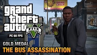 GTA 5 PC - Mission #43 - The Bus Assassination [Gold Medal Guide - 1080p 60fps]