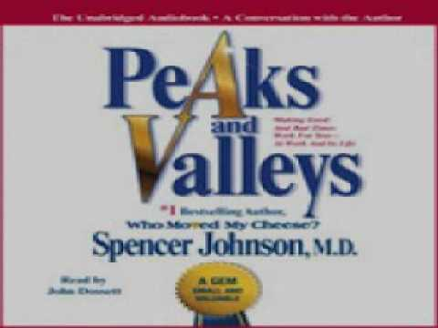 Spencer Johnson - Peaks and Valleys: Making Good and Bad Times Work for You - at Work and in Life
