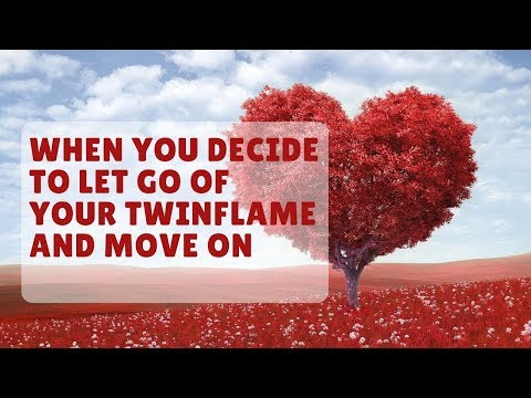 When You Decide To Let Go Of Your Twinflame And Move On fron