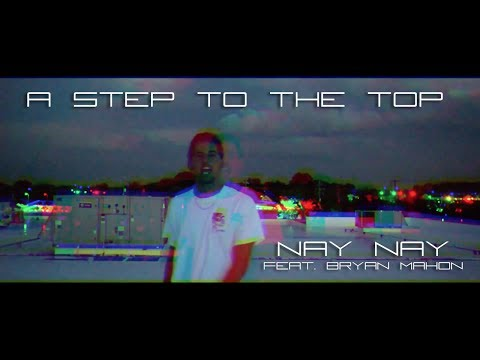 Nay Nay - A Step To The Top (Feat. Bryan Mahon) [Official Video]