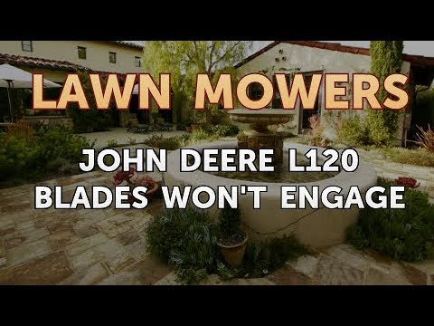 have an l120 john deer mower when i engage the pto switch basic  john deere l120 blades won\'t engage youtubejohn deere l120 blades won\'t engage