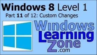Microsoft Windows 8 Tutorial Part 11 of 12: Custom Changes
