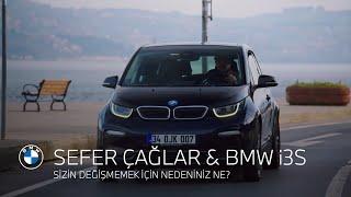 SİZİN DEĞİŞMEMEK İÇİN NEDENİNİZ NE? BMW i3s & SEFER ÇAĞLAR.