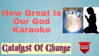 HOW GREAT IS OUR GOD Karaoke - Praise and Worship Instrumental, with Lyrics, No Vocals