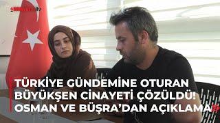 Büyükşen cinayeti çözüldü! Osman ve Büşra ilk kez konuştu