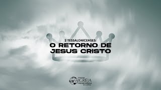 O Retorno de Cristo e o Iminente Juízo (2 Tessalonicenses 1:6-12) | Rev. Ericson Martins