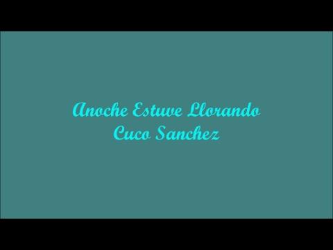 Anoche Estuve Llorando (Last Night I Was Crying) - Cuco Sanchez (Letra - Lyrics)
