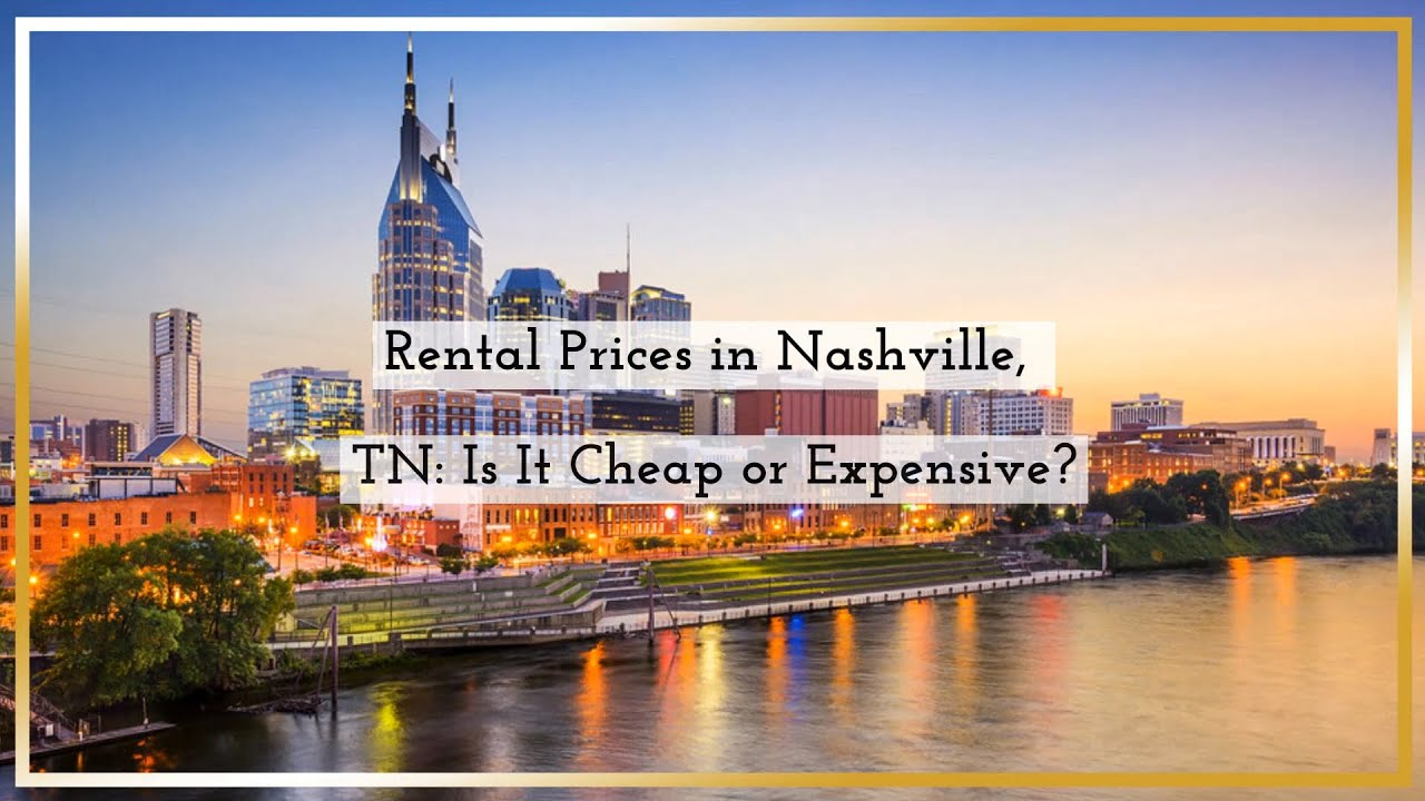 Rental Prices in Nashville, TN Is It Cheap or Expensive?