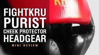 Fightkru PURIST Cheek Protector Headgear - Fight Gear Focus Mini Review