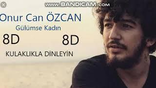 Onur Can Özcan - GÜLÜMSE KADIN  (8D)