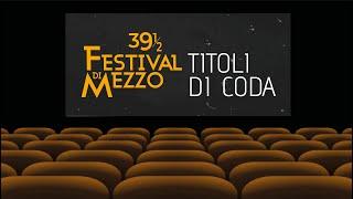 I TITOLI DI CODA DEL 39½FESTIVAL DI MEZZO