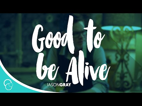 Jason Gray - Good to be Alive (Lyrics)
