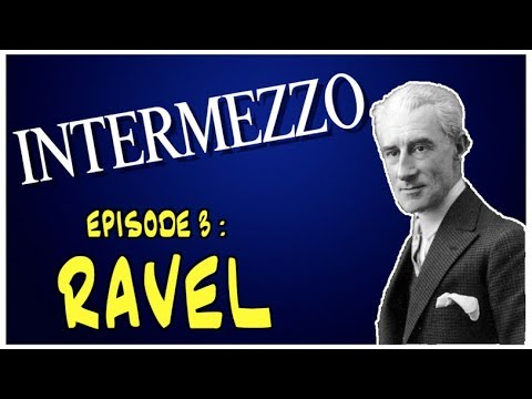 INTERMEZZO - EPISODE 3 : RAVEL