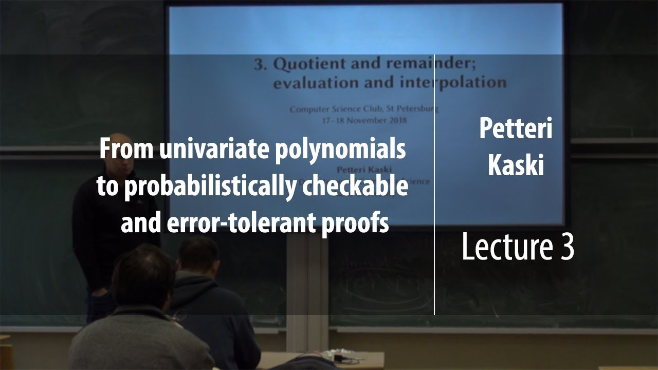 Lecture 3 | From univariate polynomials to probabilistically checkable | Petteri Kaski | Лекториум