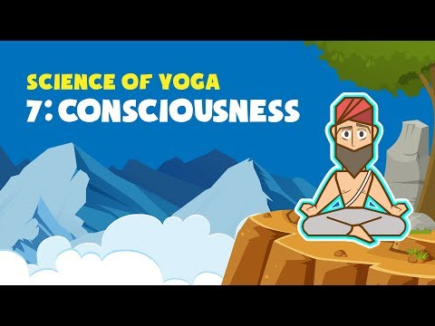 The Science of Yoga (Part 7 - Consciousness)