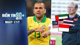 Điểm tin 90+ ngày 17/7 | AFF Cup mở rộng tại VL World Cup, Arsenal vẫn muốn có Dani Alves