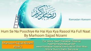 Marhoom Sajjad Nizami Naat's - Hum Se Na Poochiye Ke Hai Kya Kya Rasool Ka Full Naat | Sajjad Nizami