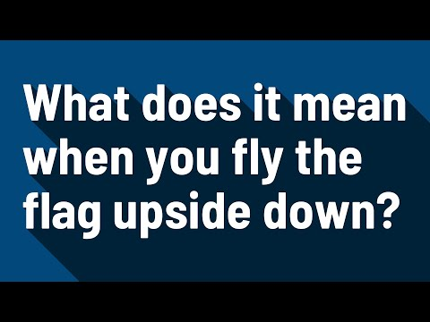 What Does It Mean When You Fly The Flag Upside Down?