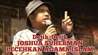 JOSHUA SUHERMAN DIDUGA LECEHKAN AGAMA ISLAM