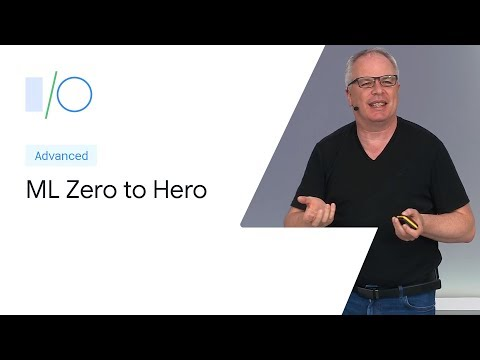 Machine Learning Zero to Hero (Google I/O'19)