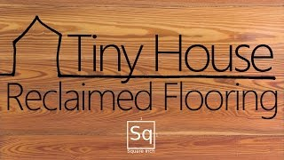 Building A Tiny House #8 - Laying Reclaimed Wood Flooring