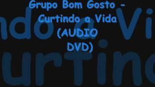 Grupo Bom Gosto - Curtindo a vida (Audio DVD)