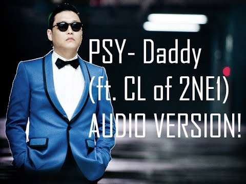 PSY - DADDY ( Feat. CL of 2NE1) Audio version