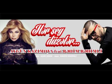 Aygun Kazimova & Rehim Rehimli - Her shey duzeler (ekskluziv)