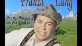 Franzl Lang - In den Bergen, da bin ich zuhaus!