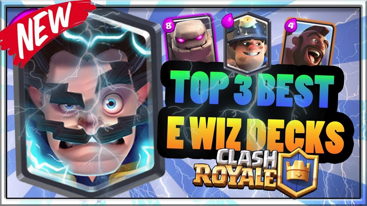Top 3 Best Electro Wizard Decks In The Meta Right Now Arena 8 11 Clash Royale Strategy Legendary Tip Youtube