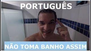 PORTUGUÊS NÃO TOMA BANHO ASSIM
