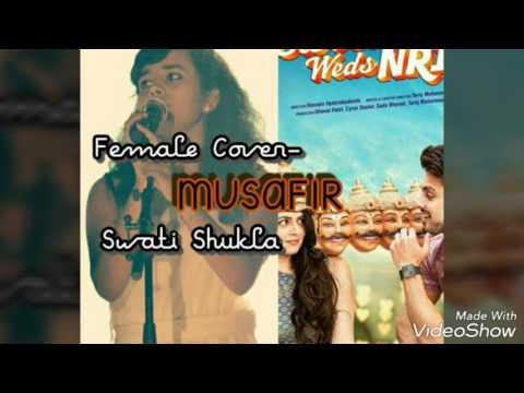 Musafir | Female Cover | By- Swati Shukla