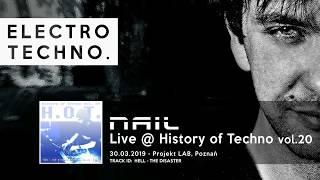 ELECTRO TECHNO MIX ► Nail - Live @ History of Techno vol.20 (Projekt LAB, Poznań - 30.03.2019)