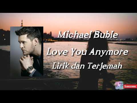 Michael Buble - Love You Anymore Lirik Dan Terjemah