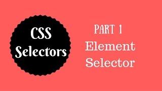 cSS Selectors Tutorial  (Part 1) - Element Selector