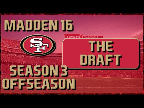 Madden 16 Franchise: San Francisco 49ers | Year 3, Offseason Part 2 | Rookie Draft!!!