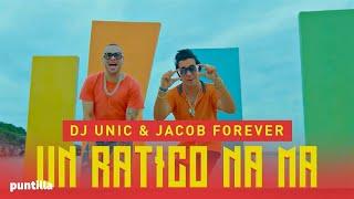 Dj Unic Jacob Forever - Un ratico Na Ma (Video Oficial)