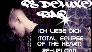Ps Deluxe - Ich liebe dich (Total eclipse of the heart Remix) [Re-Upload]