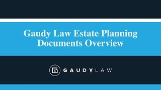 Gaudy Law Estate Planning Documents Overview